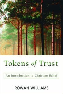 Rowan Williams Tokens of Trust an Introduction to Christian Belief