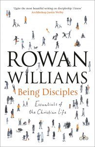 Rowan Williams Being Disciples Essentials of Christian Life